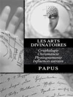 Les Arts Divinatoires: Graphologie - Chiromancie - Physiognomonie - Influences astrales