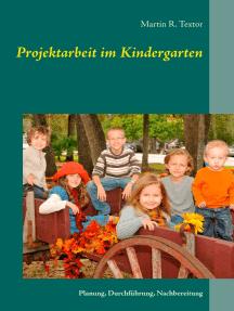 Projektarbeit im Kindergarten: Planung, Durchführung, Nachbereitung