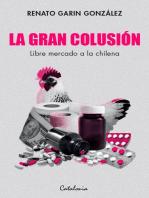 La gran colusión: Libre mercado a la chilena