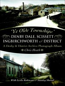 Denby Dale, Scissett, Ingbirchworth & District: A Denby & District Archive Photography Album