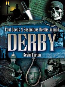 Foul Deeds & Suspicious Deaths Around Derby