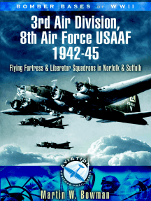 3rd Air Division 8th Air Force USAF 1942-45: Flying Fortress and Liberator Squadrons in Norfolk and Suffolk