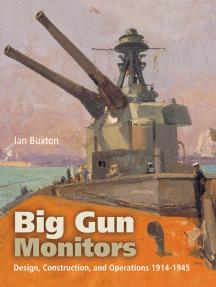 Big Gun Monitors: Design, Construction, and Operations 1914-1945