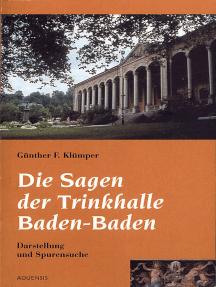 Die Sagen der Trinkhalle Baden-Baden: Dartellung und Spurensuche