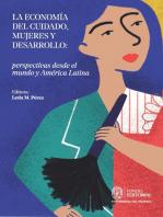 La economía del cuidado, mujeres y desarrollo: perspectivas desde el mundo y América Latina