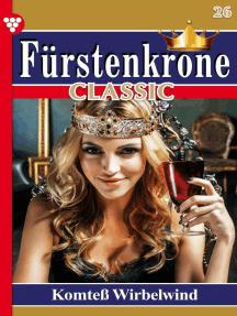 Fürstenkrone Classic 26 – Adelsroman: Komteß Wirbelwind