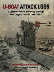 U-Boat Attack Logs: A Complete Record of Warship Sinkings from Original Sources 1939–1945