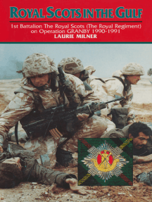 Royal Scots In The Gulf: 1st Battalion The Royal Scots (The Royal Regiment) on Operation GRANBY 1990-1991