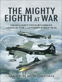 The Mighty Eighth at War: USAAF 8th Air Force Bombers Versus the Luftwaffe 1943–1945