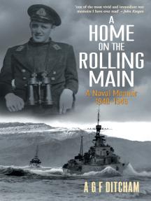 A Home on the Rolling Main: A Naval Memoir 1940-1946