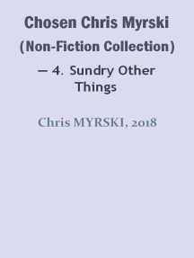 Chosen Chris Myrski (Non-Fiction Collection) — 4. Sundry Other Things
