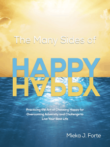 The Many Sides of Happy: Practicing the Art of Choosing Happy for Overcoming Adversity and Challenge to Live Your Best Life