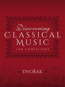 Discovering Classical Music: Dvorák