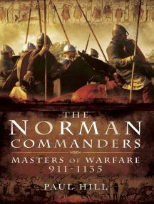 The Norman Commanders: Masters of Warfare, 911–1135