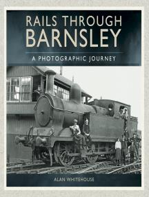Rails through Barnsley: A Photographic History