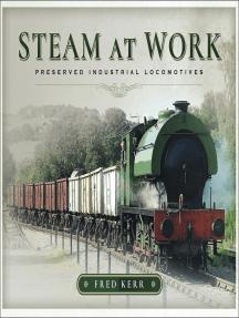 Steam at Work: Preserved Industrial Locomotives