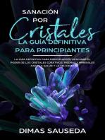 Sanación por Cristales - La guía definitiva para principiantes