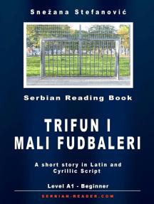 "Serbian Short Story: ""Trifun i mali fudbaleri"" Level A1: Serbian Reader"