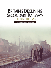 Britains Declining Secondary Railways through the 1960s: The Blake Paterson Collection