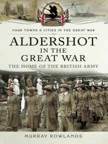 Aldershot in the Great War: The Home of the British Army