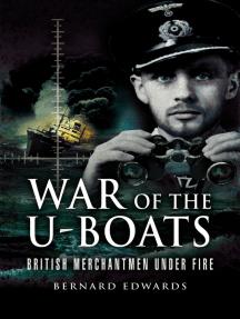 War of the U-Boats: British Merchantmen Under Fire