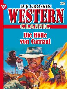 Die großen Western Classic 26 – Western: Die Hölle von Carrizal