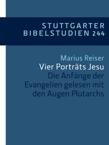 Vier Porträts Jesu: Die Anfänge der Evangelien gelesen mit den Augen Plutarchs
