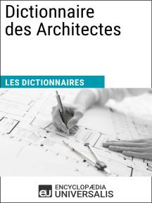 Dictionnaire des Architectes: Les Dictionnaires d'Universalis