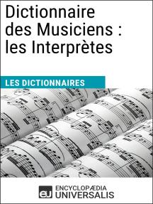 Dictionnaire des Musiciens : les Interprètes: Les Dictionnaires d'Universalis