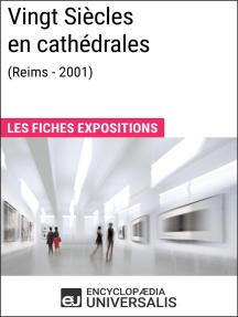 Vingt Siècles en cathédrales (Reims - 2001): Les Fiches Exposition d'Universalis