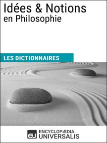 Dictionnaire des Idées & Notions en Philosophie: Les Dictionnaires d'Universalis