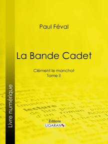 La Bande Cadet: Clément le manchot - Tome II