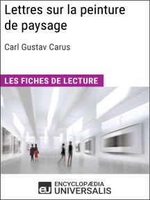 Lettres sur la peinture de paysage de Carl Gustav Carus: Les Fiches de lecture d'Universalis