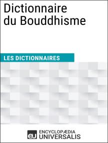 Dictionnaire du Bouddhisme: Les Dictionnaires d'Universalis