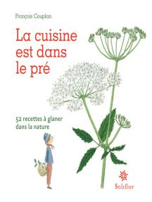 La cuisine est dans le pré: 52 recettes à glaner dans la nature