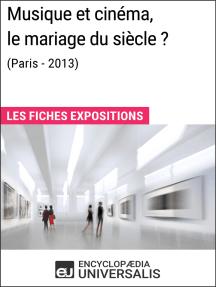 Musique et cinéma, le mariage du siècle ? (Paris-2013): Les Fiches Exposition d'Universalis