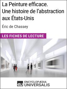 La Peinture efficace. Une histoire de l'abstraction aux États-Unis d'Éric de Chassey: Les Fiches de Lecture d'Universalis