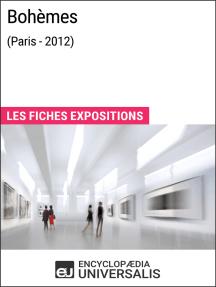 Bohèmes (Paris - 2012): Les Fiches Exposition d'Universalis