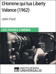 L'Homme qui tua Liberty Valance de John Ford: Les Fiches Cinéma d'Universalis