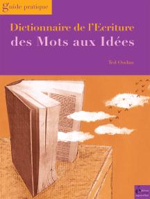 Dictionnaire de l'écriture: Des mots aux idées