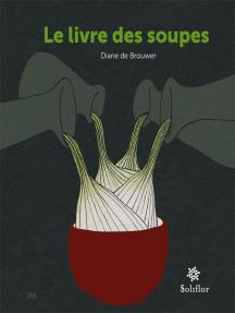 Le livre des soupes: De vieilles recettes remises au goût du jour !