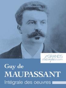 Guy de Maupassant: Intégrale des œuvres