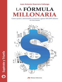 La fórmula millonaria: Descubre cómo ganar dinero por Internet