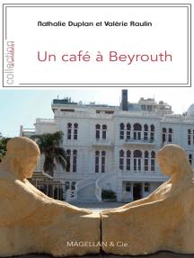 Un café à Beyrouth: Récit de voyage