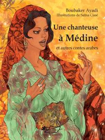 Une chanteuse à Médine et autres contes arabes: Un recueil de contes arabes