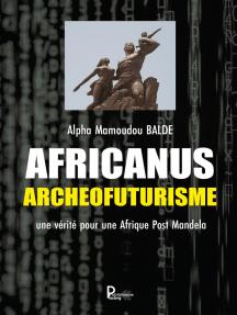 Africanus Archéofuturisme: Une vérité pour une Afrique Post Mandela