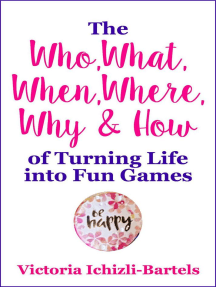 The Who, What, When, Where, Why & How of Turning Life into Fun Games