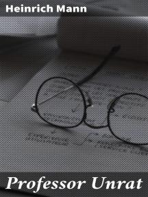 Professor Unrat: Oder Das Ende eines Tyrannen