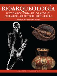Bioarquelogía: Historia biocultural de los antiguos pobladores del extremo norte de Chile