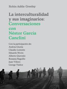 La interculturalidad y sus imaginarios: Conversaciones con Néstor García Canclini